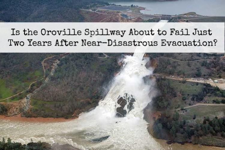 Deja Vu: Is the Oroville Spillway About To Fail Just Two Years After